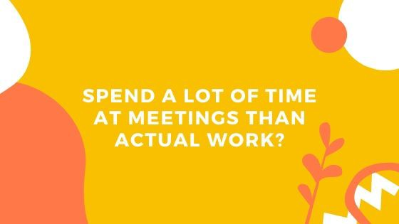 Spend a lot of time at meetings than actual work? Here's how you can conduct effective meetings